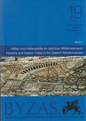 Byzas 19 : Harbors and Harbor Cities in the Eastern Mediterranean from Antiquity to the Byzantine Pe - Ladstatter, Sabine