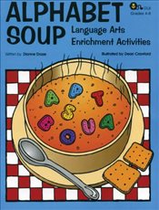 Alphabet Soup: Language Arts Enrichment Activities - Draze, Dianne
