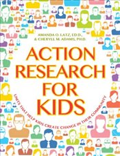 Action Research for Kids: Units That Help Kids Create Change in Their Community - Latz, Amanda O.