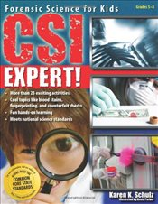 CSI Expert!: Forensic Science for Kids: Grades 5-8 - Schulz, Karen K.