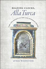 Reading Clocks, Alla Turca : Time and Society in the Late Ottoman Empire - Wishnitzer, Avner