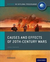 Causes and Effects of 20th Century Wars : IB History Course Book: Oxford IB Diploma Programme   - Smith, David