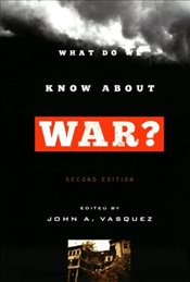 What Do We Know About War? - Vasquez, John A.