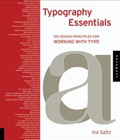 Typography Essentials: 100 Design Principles for Working with Type (Design Essentials) - Saltz, Ina