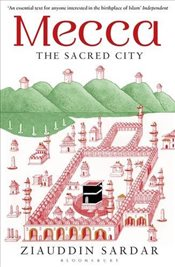 Mecca : The Sacred City - Sardar, Ziauddin