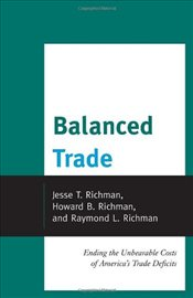 Balanced Trade : Ending the Unbearable Costs of Americas Trade Deficits - Richman, Jesse T.