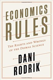 Economics Rules: The Rights and Wrongs of the Dismal Science - Rodrik, Dani