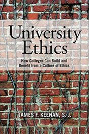 University Ethics : How Colleges Can Build and Benefit from a Culture of Ethics - Keenan, James F.