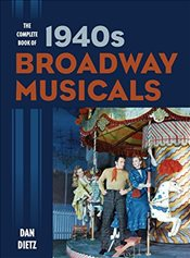 Complete Book of 1940s Broadway Musicals - Dietz, Dan