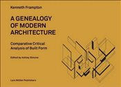 Genealogy of Modern Architecture: A Comparative Critical Analysis of Built Form - Frampton, Kenneth