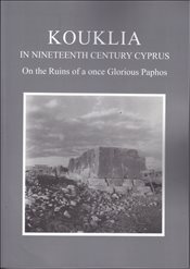 Kouklia in Nineteenth Century Cyprus : On the Ruins of a once Glorious Paphos - Balta, Evangelia