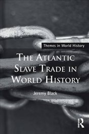 Atlantic Slave Trade in World History  - Black, Jeremy