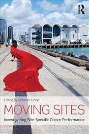 Moving Sites : Investigating Site-Specific Dance Performance - Hunter, Victoria