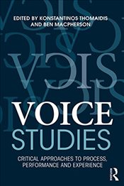 Voice Studies : Critical Approaches to Process, Performance and Experience  - Thomaidis, Konstantinos