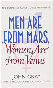 Men Are from Mars, Women Are from Venus: A Practical Guide for Improving Communication and Getting W - Gray, John