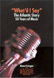 Whatd I Say : The Atlantic Story : 50 Years of Music - Ertegün, Ahmet