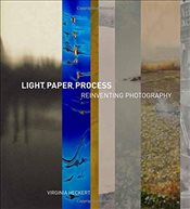 Lights, Paper, Process : Reinventing Photography - Heckert, Virginia