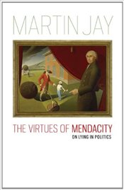 Virtues of Mendacity : On Lying in Politics - Jay, Martin