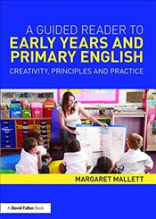 Guided Reader to Early Years and Primary English : Creativity, principles and practice - Mallett, Margaret