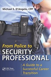 From Police to Security Professional : A Guide to a Successful Career Transition - Dangelo, Michael S.