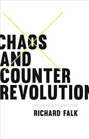 Chaos and Counterrevolution : Fallout from the Arab Spring - Falk, Richard