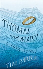 Thomas and Mary : A Love Story - Parks, Tim