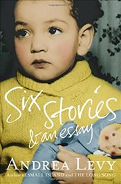 Six Stories and an Essay - Levy, Andrea