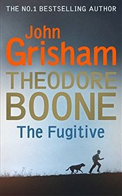 Theodore Boone : The Fugitive  - Grisham, John