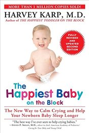 Happiest Baby on the Block : The New Way to Calm Crying and Help Your Newborn Baby Sleep Longer - Karp, Harvey