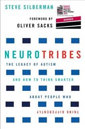 NeuroTribes : The Legacy of Autism and How to Think Smarter About People Who Think Differently - Silberman, Steve