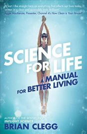 Science for Life : A Manual for Better Living - Clegg, Brian