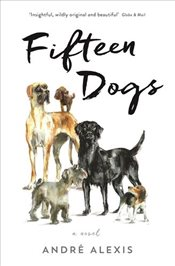 Fifteen Dogs : A Novel - Alexis, Andre