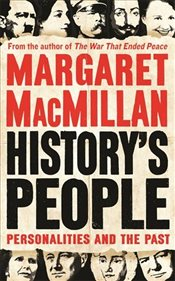 Historys People : Personalities and the Past - MacMillan, Margaret