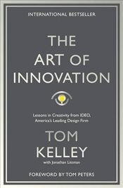 Art of Innovation : Lessons in Creativity from IDEO, Americas Leading Design Firm - Kelley, Tom