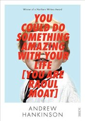You Could Do Something Amazing with Your Life (You are Raoul Moat) - Hankinson, Andrew