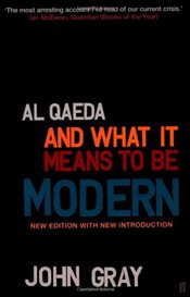 Al Qaeda and What It Means to be Modern - Gray, John