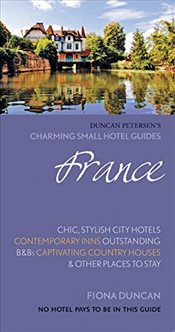 France (Charming Small Hotel Guides) - Duncan, Fiona