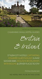 Britain and Ireland (Charming Small Hotel Guides) - Duncan, Fiona