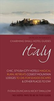 Italy: Chic, Stylish City Hotels, Magical Rural Retreats, Cosiest Mountain Lodges, To-Die-For Seasid - Duncan, Fiona