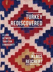 Turkey Rediscovered : A Land Between Tradition and Modernity - Reichert, Klaus