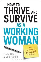 How to Thrive and Survive as a Working Woman : The Coach-Yourself Toolkit - Dent, Fiona Elsa