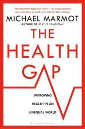 Health Gap: The Challenge of an Unequal World - Marmot, Michael