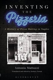 Inventing the Pizzeria : A History of Pizza Making in Naples - Mattozzi, Antonio