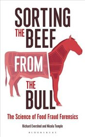 Sorting the Beef from the Bull : The Science of Food Fraud Forensics - Evershed, Richard