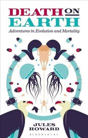 Death on Earth: Adventures in Evolution and Mortality - Howard, Jules
