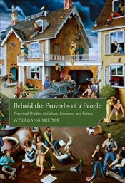 Behold the Proverbs of a People : Proverbial Wisdom in Culture, Literature, and Politics - Mieder, Wolfgang