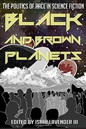Black and Brown Planets : The Politics of Race in Science Fiction -