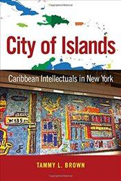 City of Islands : Caribbean Intellectuals in New York - Brown, Tammy L