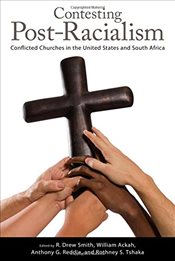 Contesting Post-Racialism : Conflicted Churches in the United States and South Africa - Smith, R. Drew