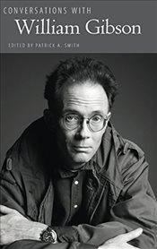 Conversations with William Gibson  - Smith, Patrick A.
